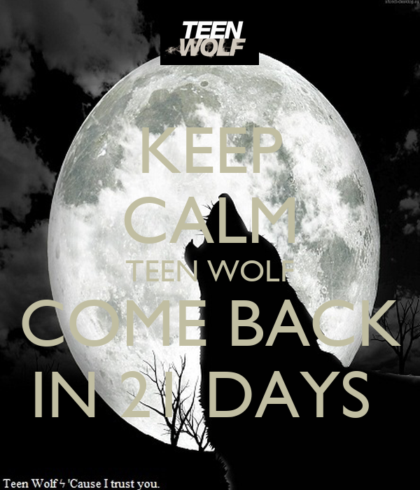 KEEP CALM TEEN WOLF COME BACK IN 21 DAYS