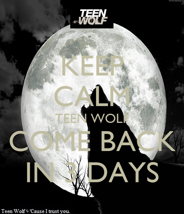 KEEP CALM TEEN WOLF COME BACK IN 3 DAYS