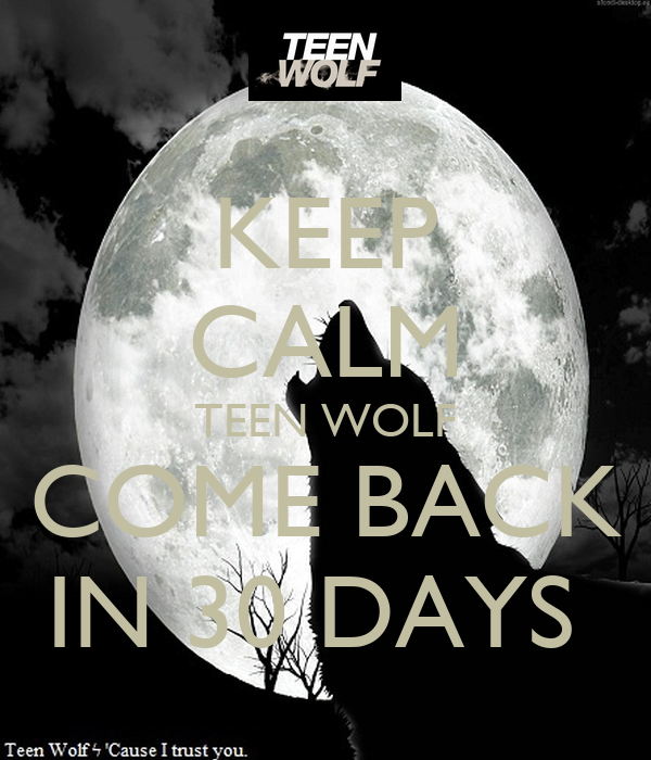KEEP CALM TEEN WOLF COME BACK IN 30 DAYS