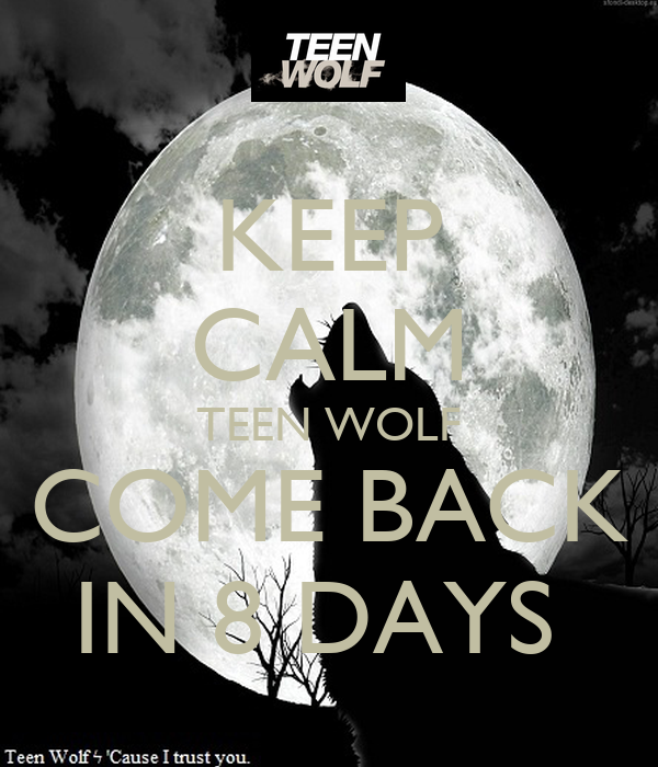 KEEP CALM TEEN WOLF COME BACK IN 8 DAYS