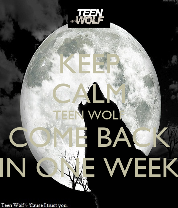 KEEP CALM TEEN WOLF COME BACK IN ONE WEEK