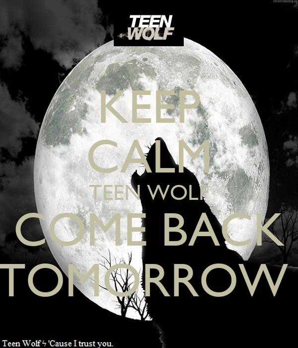 KEEP CALM TEEN WOLF COME BACK TOMORROW