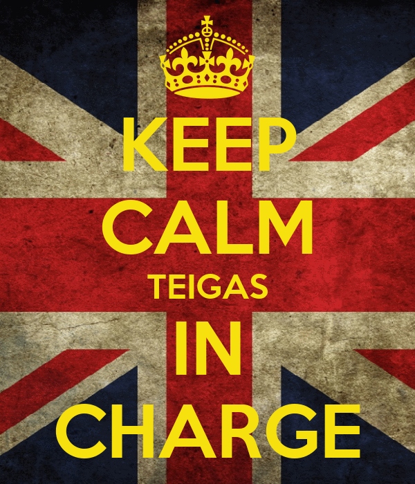 KEEP CALM TEIGAS IN CHARGE