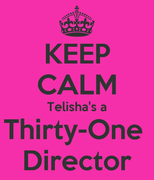KEEP CALM Telisha's a Thirty-One  Director