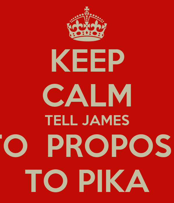 KEEP CALM TELL JAMES TO  PROPOSE TO PIKA