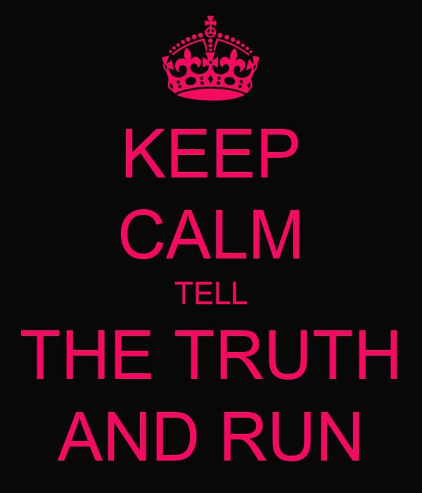KEEP CALM TELL THE TRUTH AND RUN