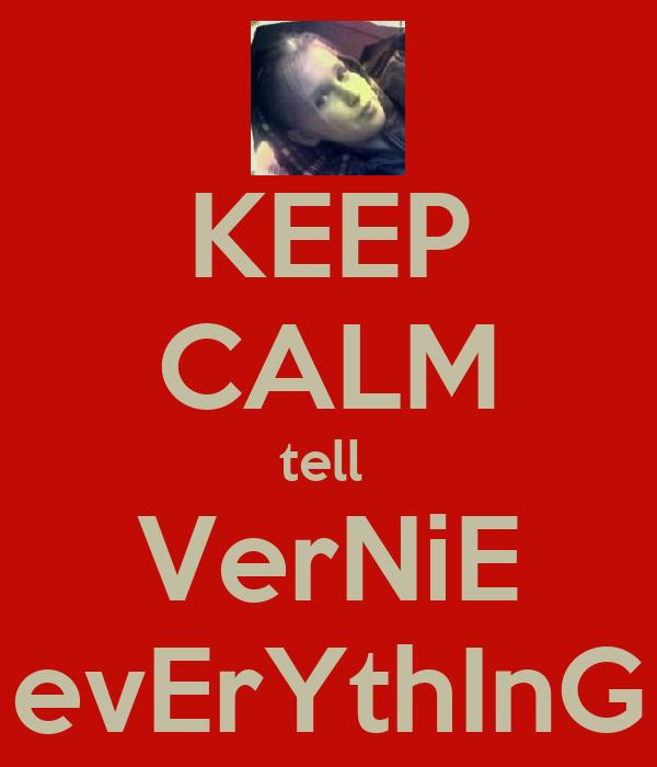 KEEP CALM tell  VerNiE evErYthInG