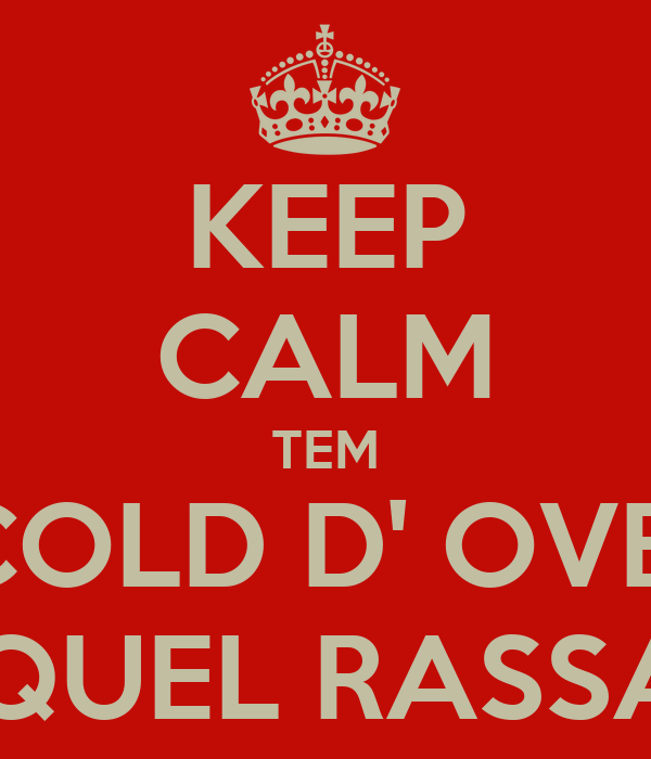 KEEP CALM TEM COLD D' OVE  PA QUEL RASSACA