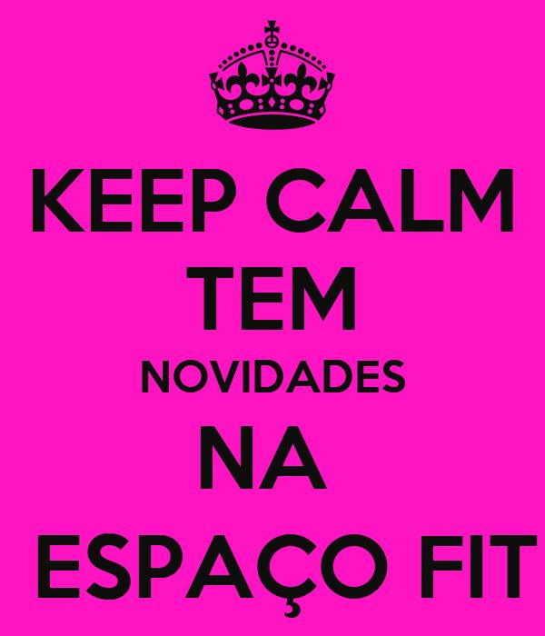 KEEP CALM TEM NOVIDADES NA   ESPAÇO FIT
