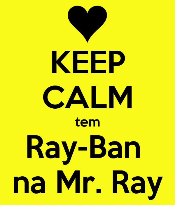 KEEP CALM tem Ray-Ban  na Mr. Ray