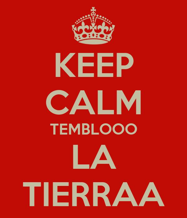 KEEP CALM TEMBLOOO LA TIERRAA