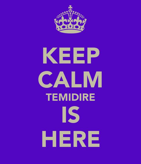 KEEP CALM TEMIDIRE IS HERE