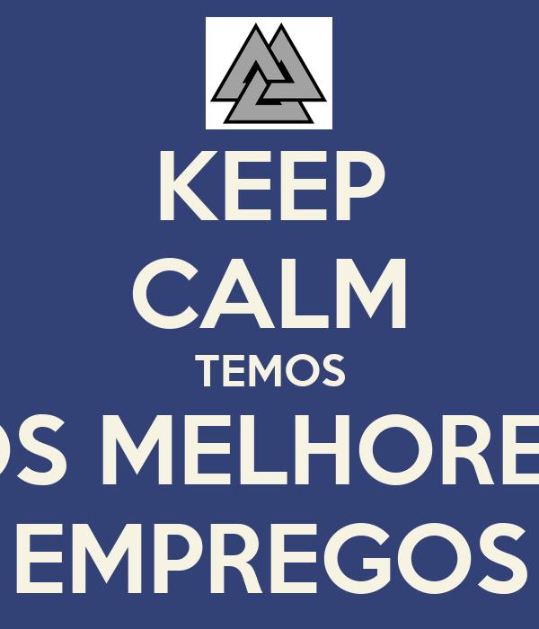 KEEP CALM TEMOS OS MELHORES EMPREGOS
