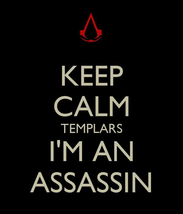 KEEP CALM TEMPLARS I'M AN ASSASSIN