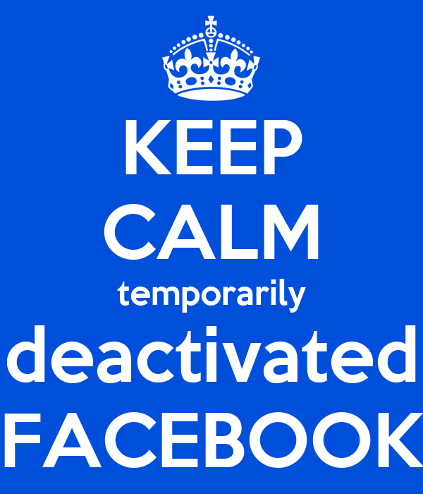 KEEP CALM temporarily deactivated FACEBOOK