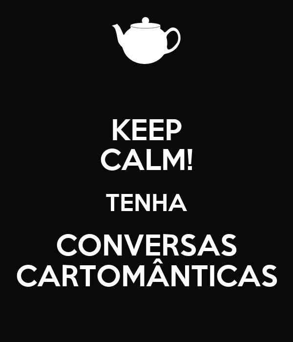 KEEP CALM! TENHA CONVERSAS CARTOMÂNTICAS
