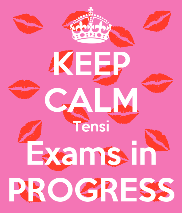 KEEP CALM Tensi Exams in PROGRESS