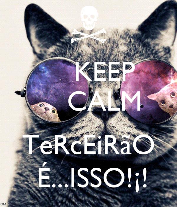 KEEP     CALM      TeRcEiRãO  É...ISSO!¡!