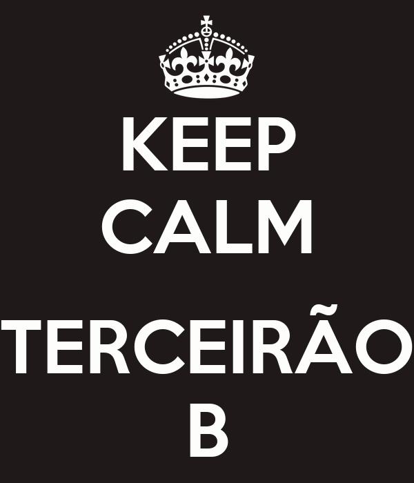 KEEP CALM  TERCEIRÃO B