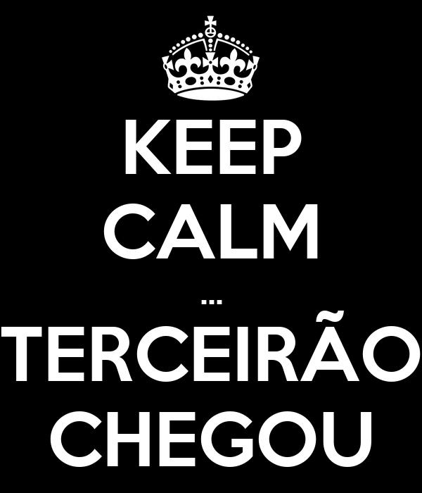 KEEP CALM ... TERCEIRÃO CHEGOU