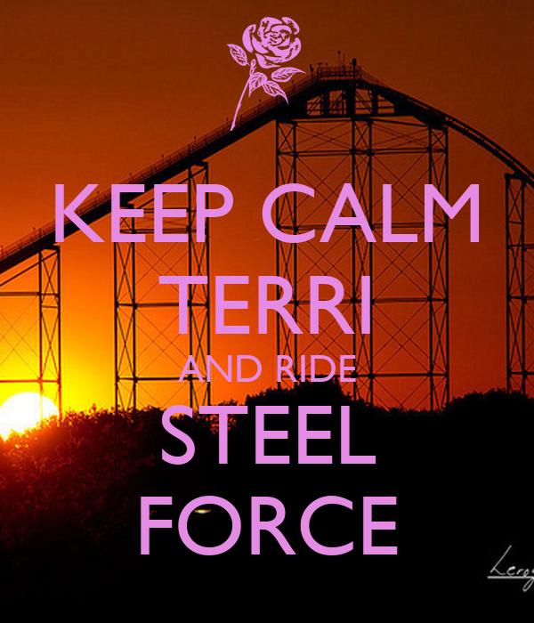 KEEP CALM TERRI AND RIDE STEEL FORCE