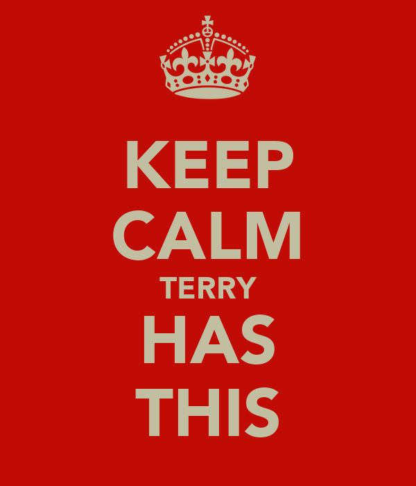 KEEP CALM TERRY HAS THIS