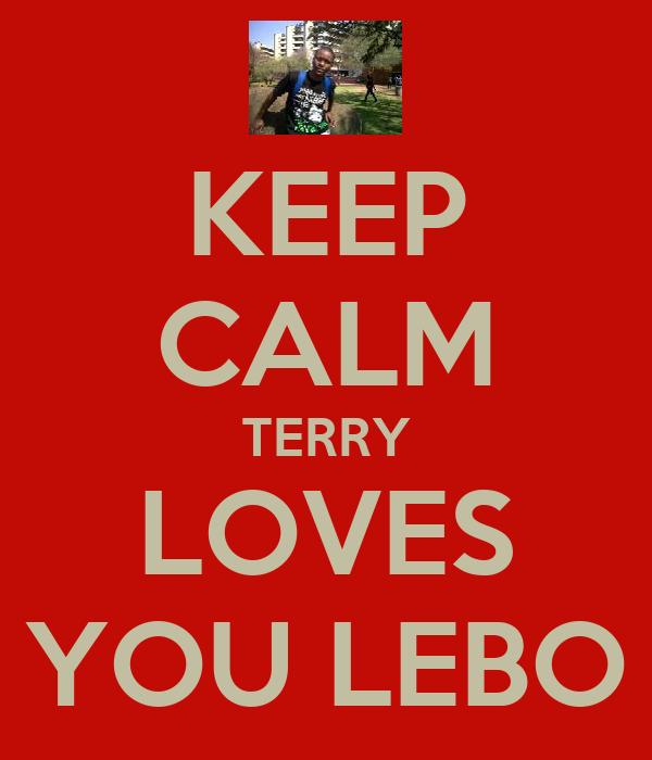 KEEP CALM TERRY LOVES YOU LEBO