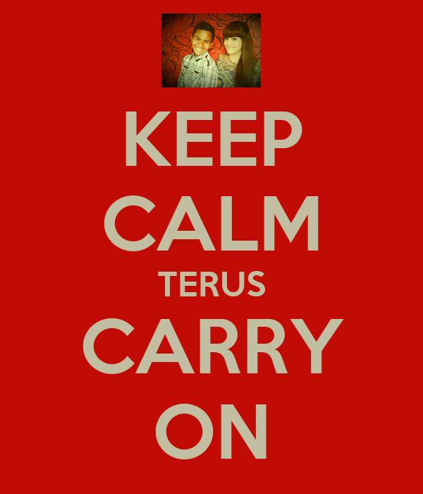 KEEP CALM TERUS CARRY ON