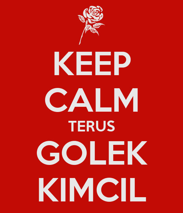 KEEP CALM TERUS GOLEK KIMCIL