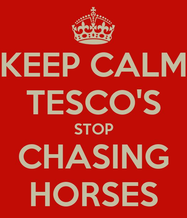 KEEP CALM TESCO'S STOP CHASING HORSES