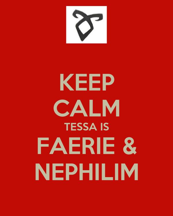 KEEP CALM TESSA IS FAERIE & NEPHILIM