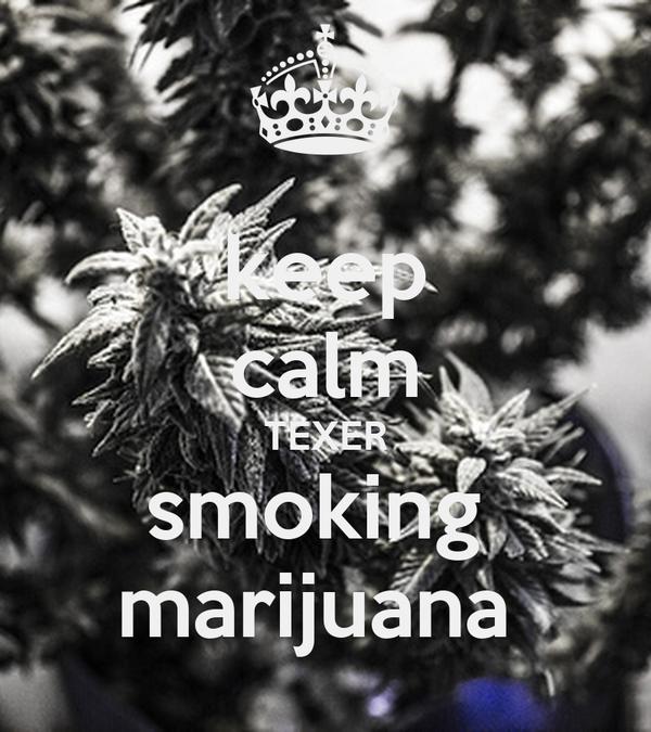 keep calm TEXER smoking  marijuana