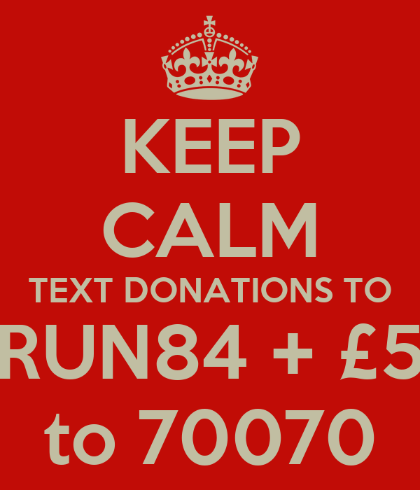 KEEP CALM TEXT DONATIONS TO RUN84 + £5 to 70070