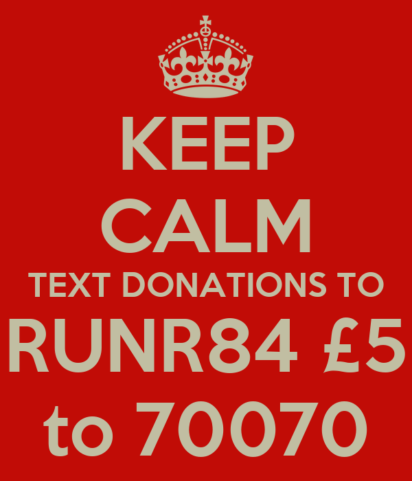 KEEP CALM TEXT DONATIONS TO RUNR84 £5 to 70070