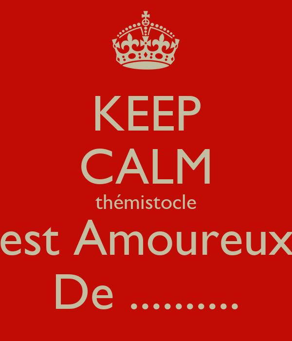 KEEP CALM thémistocle est Amoureux De ..........