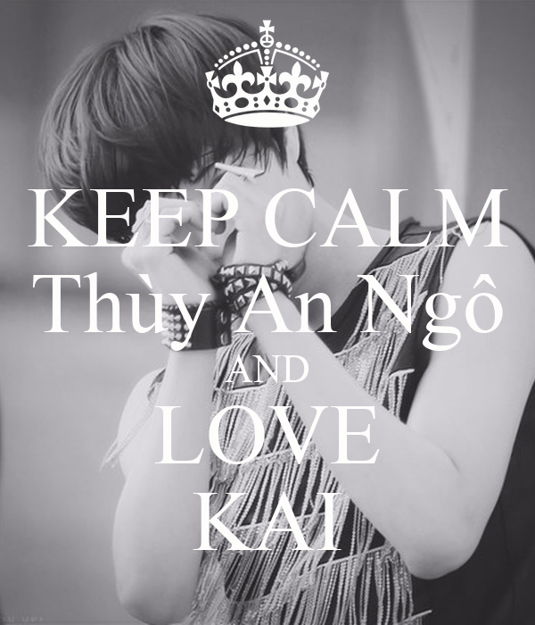 KEEP CALM Thùy An Ngô AND LOVE KAI