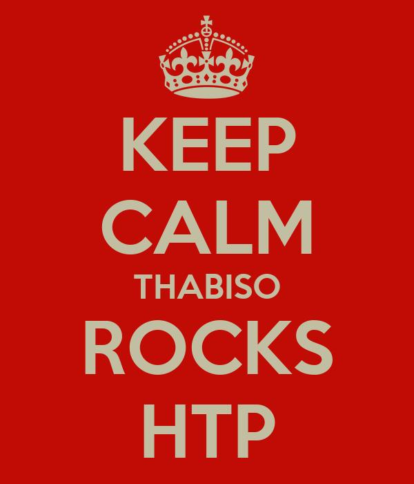 KEEP CALM THABISO ROCKS HTP