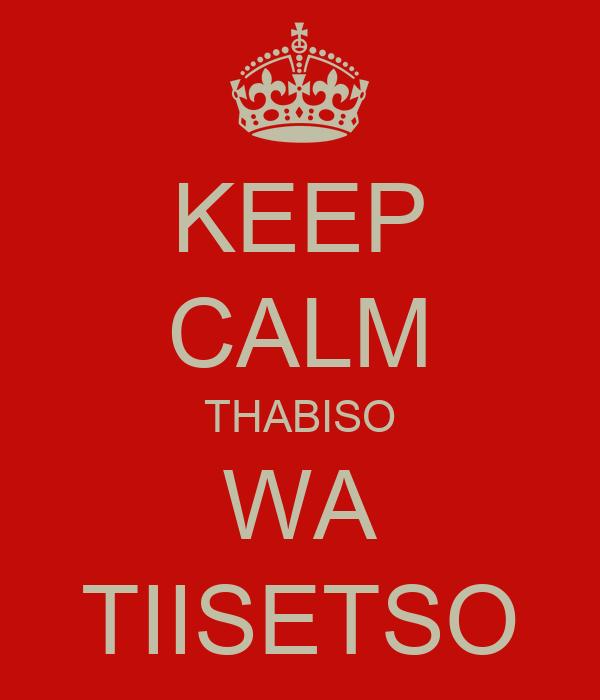 KEEP CALM THABISO WA TIISETSO