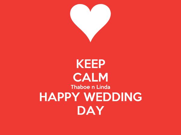 KEEP CALM Thaboe n Linda HAPPY WEDDING DAY