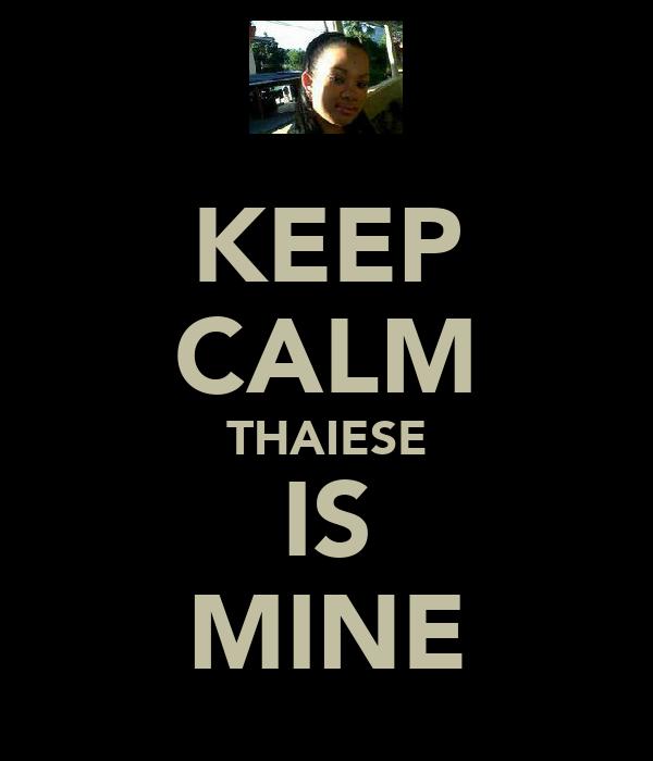 KEEP CALM THAIESE IS MINE