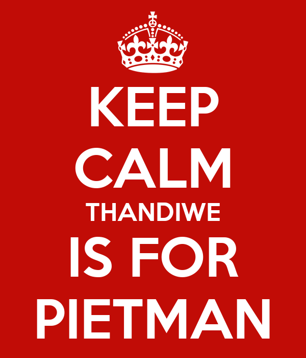 KEEP CALM THANDIWE IS FOR PIETMAN