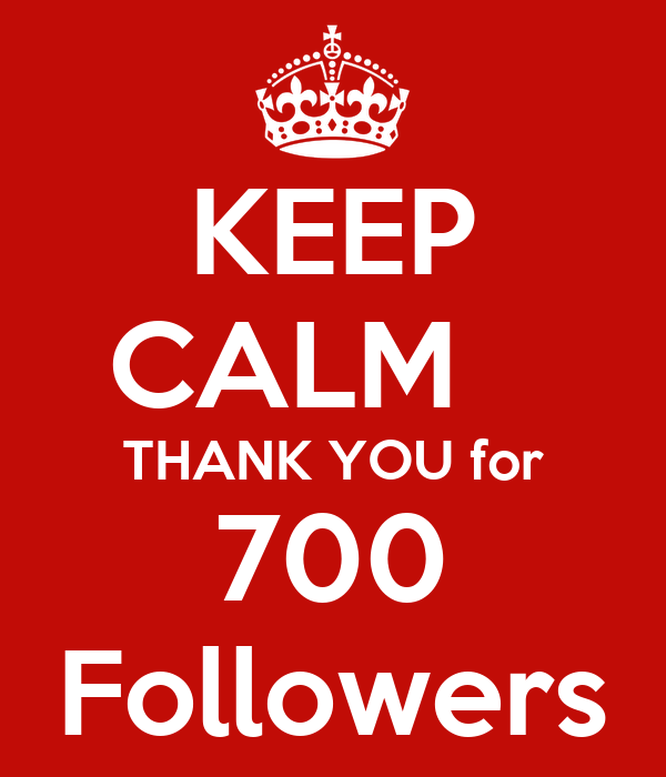 KEEP CALM    THANK YOU for 700 Followers