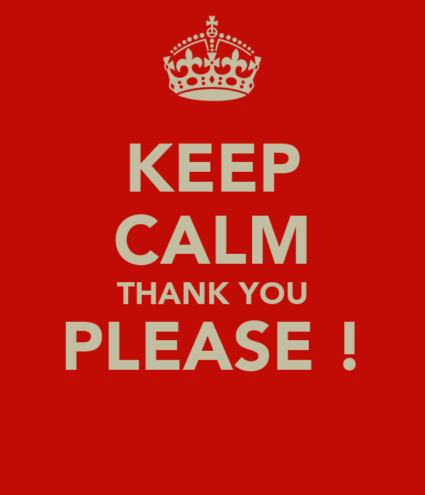 KEEP CALM THANK YOU PLEASE !
