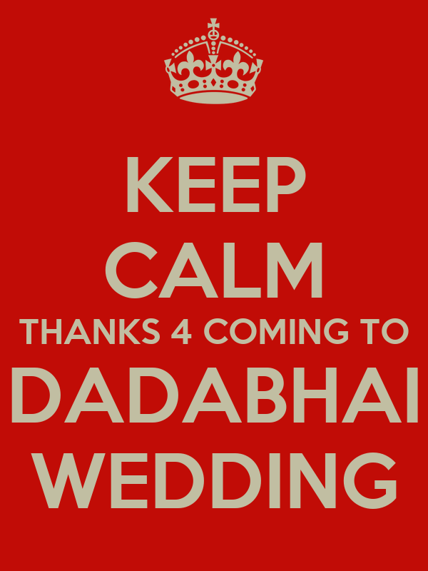 KEEP CALM THANKS 4 COMING TO DADABHAI WEDDING