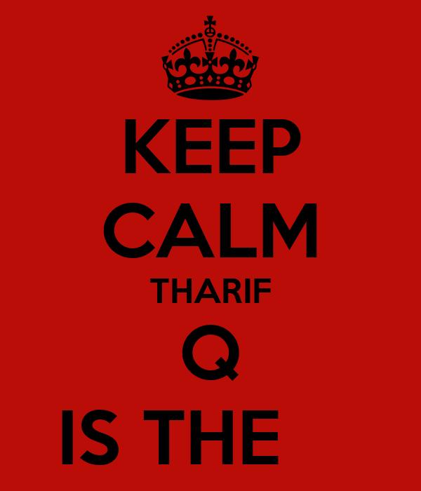 KEEP CALM THARIF Q IS THE