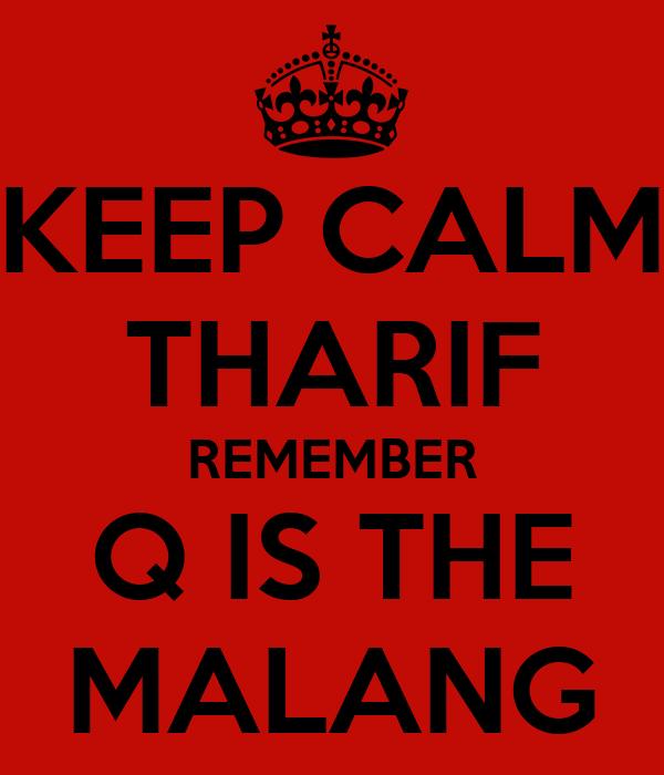 KEEP CALM THARIF REMEMBER Q IS THE MALANG