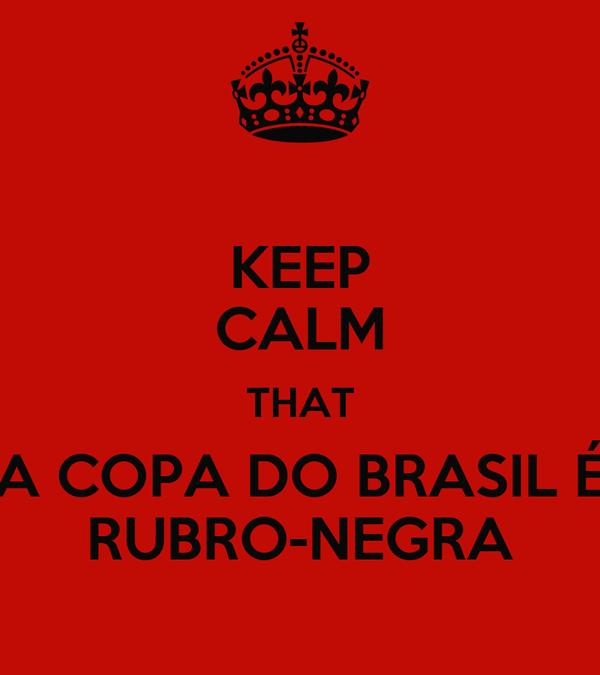 KEEP CALM THAT A COPA DO BRASIL É RUBRO-NEGRA