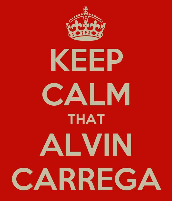 KEEP CALM THAT ALVIN CARREGA