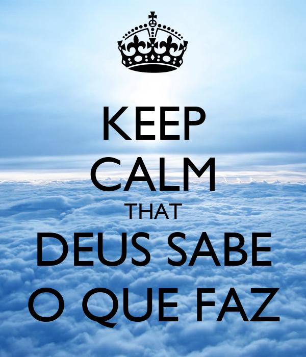 KEEP CALM THAT DEUS SABE O QUE FAZ