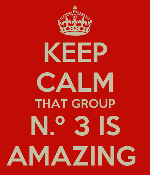 KEEP CALM THAT GROUP N.º 3 IS AMAZING